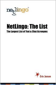 Netlingo: The List: The Largest List of Text and Chat Acronymns - Erin Jansen
