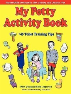 My Potty Activity Book +45 Toilet Training Tips: Potty Training Workbook with Parent/Child Interaction with Coloring and Creative Fun - Foote, Tracy