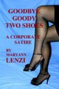 Goodbye Goody Two Shoes - A Corporate Satire