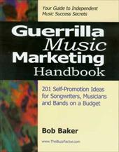 Guerilla Music Marketing Handbook: 201 Self-Promotion Ideas for Songwriters, Musicians and Bands on a Budget - Baker, Bob