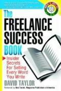 The Freelance Success Book: Insider Secrets for Selling Every Word You Write