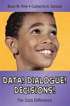 Data! Dialogue! Decisions!: The Data Difference - Pete, Brian M. Sambo, Catherine A.