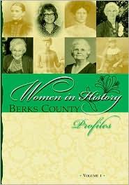 Berks County Women in History, Profiles Volume 1 - Irene Reed (Editor)