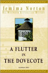 A Flutter in the Dovecote: A Hal Westwood Restoration Mystery. Summer 1660 - Jemima Norton