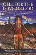 """Oh... for the Love of God: A """"Tell-All"""" Story of a Woman's Journey Toward Self-Discovery"""