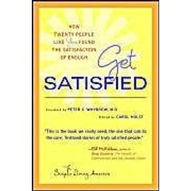 Get Satisfied: How Twenty People Like You Found the Satisfaction of Enough - Carol Holst