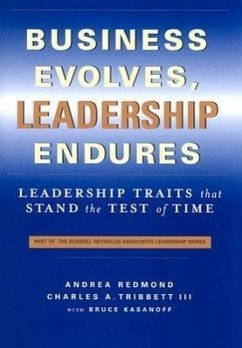 Business Evolves, Leadership Endures: Leadership Traits That Stand the Test of Time - Tribbett II, Charles Redmond, Andrea Kasanoff, Bruce