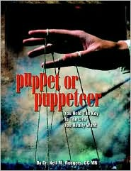 Puppet or Puppeteer: You Hold the Key to the Life You Really Want - Nell M. Rodgers