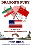 Dragon's Fury - World War against America and the West - Head, Jeff