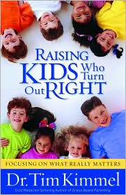 Raising Kids Who Turn Out Right - Dr. Tim Kimmel