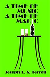 A Time of Music, a Time of Magic - Terrell, Joseph L. S.