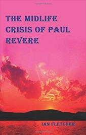 The Mid-Life Crisis of Paul Revere - Fletcher, Ian