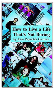How to Live a Life That's Not Boring - John Reynolds Gardiner