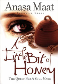 A Little Bit of Honey: The Quest for a Soul Mate - Anasa Maat