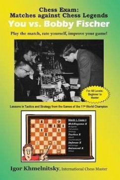 Chess Exam: You vs. Bobby Fischer: Play the Match, Rate Yourself, Improve Your Game! - Khmelnitsky, Igor