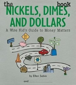 The Nickels, Dimes, and Dollars Book: A Wise Kid's Guide to Money Matters - Sabin, Ellen