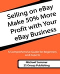 Selling on eBay: Make 50% More Profit with Your eBay Business - Summar, Michael