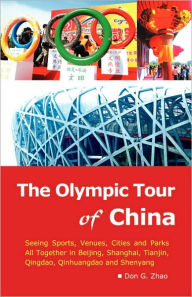The Olympic Tour of China: Seeing Sports, Venues, Cities and Parks All Together - Don G. Zhao