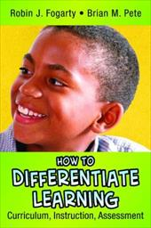 How to Differentiate Learning: Curriculum, Instruction, Assessment - Fogarty, Robin / Pete, Brian M.