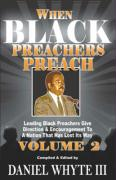 When Black Preachers Preach Volume II: Leading Black Preachers Give Direction and Encouragement to a Nation That Has Lost Its Way