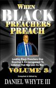 When Black Preachers Preach, Volume 3: Leading Black Preachers Give Direction & Encouragement to a Nation That Has Lost Its Way