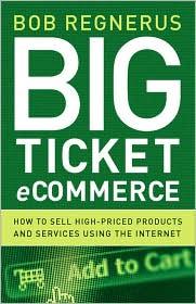 Big Ticket Ecommerce - Bob Regnerus