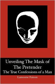 Unveiling The Mask Of The Pretender - Lamonte Faison