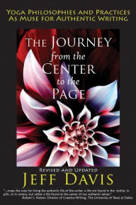 The Journey from the Center to the Page: Yoga Philosophies and Practices as Muse for Authentic Writing - Jeff Davis