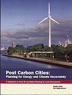 Post Carbon Cities: Planning for Energy and Climate Uncertainty; A Guidebook on Peak Oil and Global Warming for Local Governments