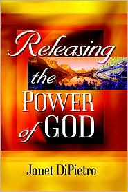 Releasing the Power of God - Janet Dipietro