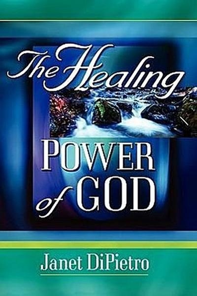 The Healing Power of God - Janet Dipietro