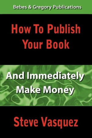 How To Publish Your Book And Immediately Make Money - Steve Vasquez