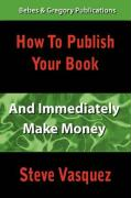 How to Publish Your Book and Immediately Make Money