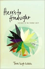 Here's to Hindsight: Letters to My Former Self - Tara Leigh Cobble