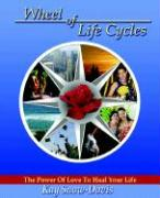 Wheel of Life Cycles: The Power of Love to Heal Your Life