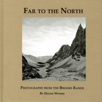 Far to the North: Photographs from the Brooks Range