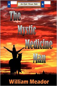 The Mystic Medicine Man - William R. Meador