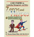 Zeros and Heroes of Business - Thurman Richard White