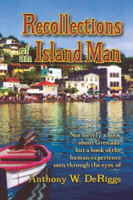 Recollections Of An Island Man - Anthony W. Deriggs