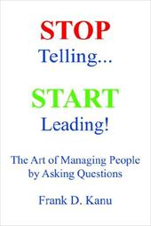 Stop Telling. Start Leading! the Art of Managing People by Asking Questions - Kanu, Frank D. / Milite, George A. / Olivier, Jay-D