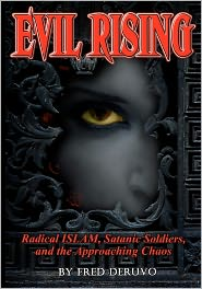 The Rising Evil of Islam: The Indispensible Weapon of Victory for Every Christian - Fred DeRuvo, Hannah Richards (Editor)