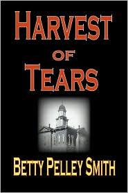 Harvest Of Tears - Betty Pelley Smith