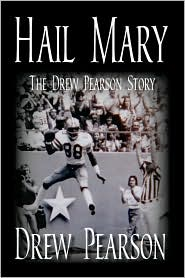 Hail Mary - The Drew Pearson Story - Drew Pearson, Frank Luksa (Editor), Jim O. Rogers (Editor)