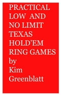 Practical Low and No Limit Texas Hold'em Ring Games - Greenblatt, Kim, Isaac