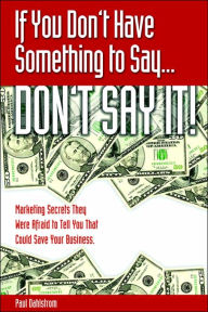 If You Don't Have Something To Say ... Don't Say It! - Paul A. Dahlstrom