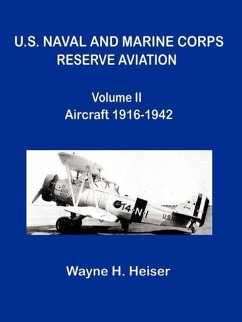 U.S. Naval and Marine Corps Reserve Aviation, Volume II, Aircraft 1916-1942 - Heiser, Wayne H.