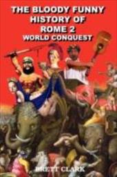 The Bloody Funny History of Rome 2 World Conquest - Clark, Brett A.