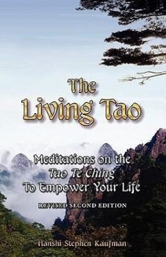 The Living Tao: Meditations on the Tao Te Ching to Empower Your Life, Revised Second Edition - Kaufman, Stephen