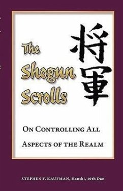 The Shogun Scrolls: On Controlling All Aspects of the Realm - Kaufman, Stephen F.