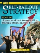 Fawcett, Shaun: The Self-Bailout Strategy - How To Recession-Proof Yourself With Multiple Online Income Streams